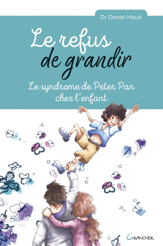 LE REFUS DE GRANDIR - LE SYNDROME DE PETER PAN CHEZ L'ENFANT