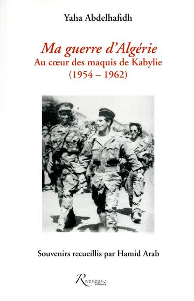 MA GUERRE CONTRE LE POUVOIR D'ALGER (1963-1964). LE PREMIER RECIT SUR LE MAQUIS DU FFS