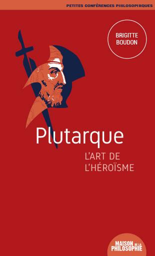 PLUTARQUE, L'ART DE L'HEROISME