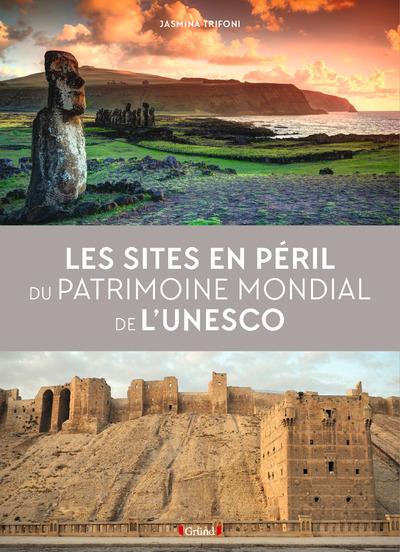 LES SITES EN PERIL DU PATRIMOINE MONDIAL DE L'UNESCO