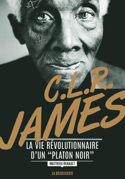 """C. L. R. JAMES. LA VIE REVOLUTIONNAIRE D'UN """"PLATON NOIR"""""""