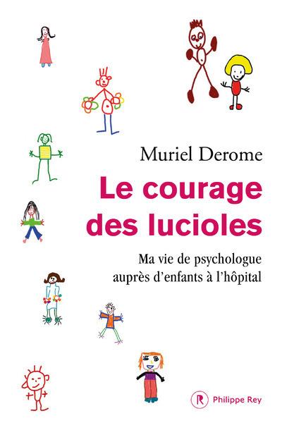 LE COURAGE DES LUCIOLES. MA VIE DE PSYCHOLOGUE AUPRES DES ENFANTS A L'HOPITAL