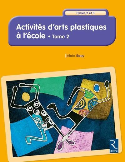 ACTIVITES D'ARTS PLASTIQUES A L'ECOLE - TOME 2