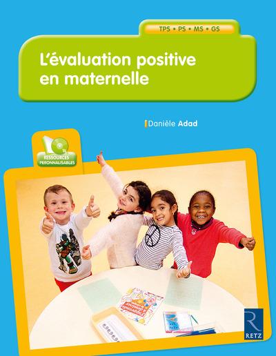 L'EVALUATION POSITIVE EN MATERNELLE + CD-ROM