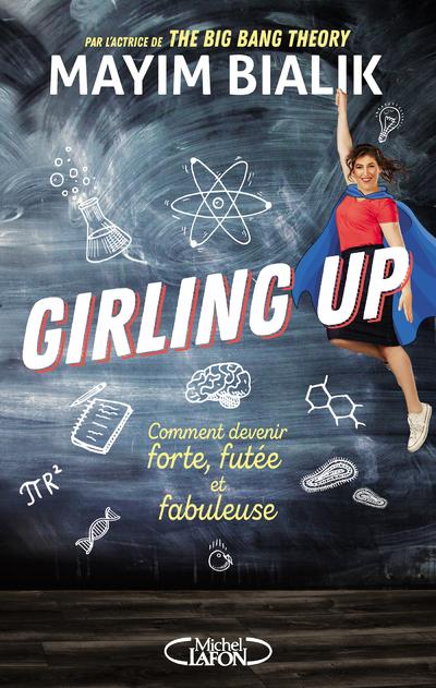 GIRLING UP - COMMENT DEVENIR FORTE, FUTEE ET FABULEUSE