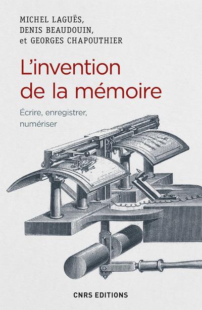 L'INVENTION DE LA MEMOIRE - ECRIRE, ENREGISTRER, NUMERISER