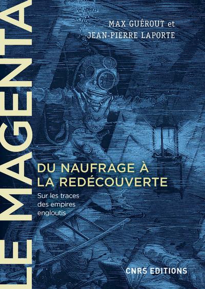 LE MAGENTA. DU NAUFRAGE A LA REDECOUVERTE (1875-1995) - SUR LES TRACES DES EMPIRES ENGLOUTIS