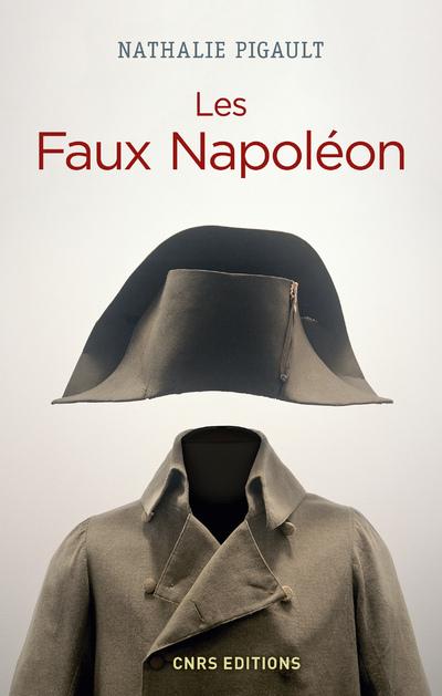 LES FAUX NAPOLEON 1815-1823 - HISTOIRES D'IMPOSTEURS IMPERIAUX