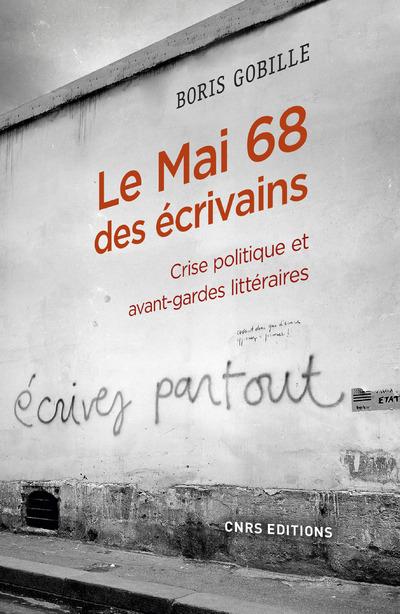 LE MAI 68 DES ECRIVAINS - CRISE POLITIQUE ET AVANT-GARDES LITTERAIRES