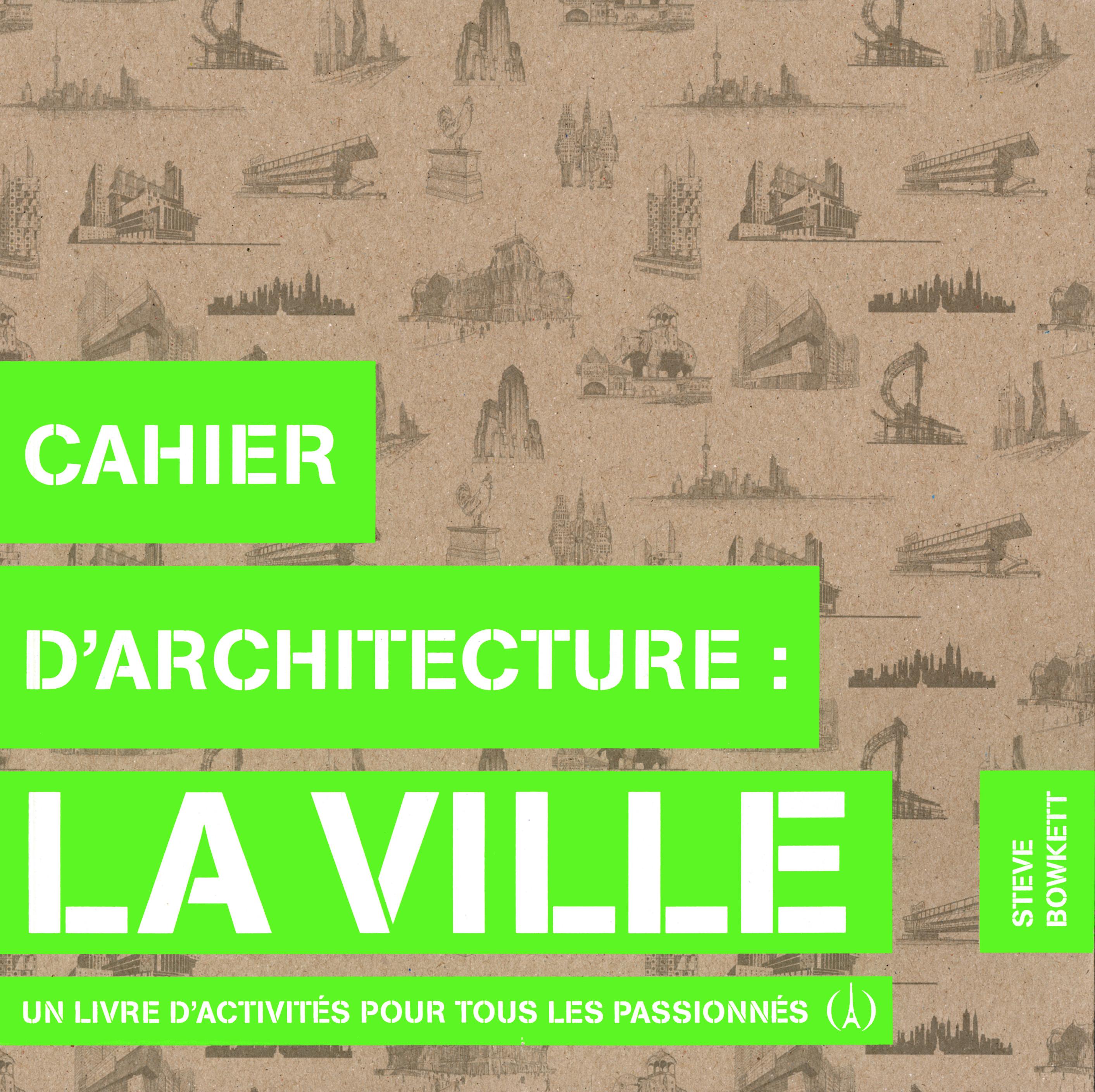 CAHIER D'ARCHITECTURE : LA VILLE