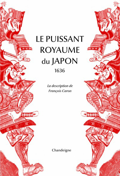 LE PUISSANT ROYAUME DU JAPON - LA DESCRIPTION DE FRANCOIS CARO, 1636