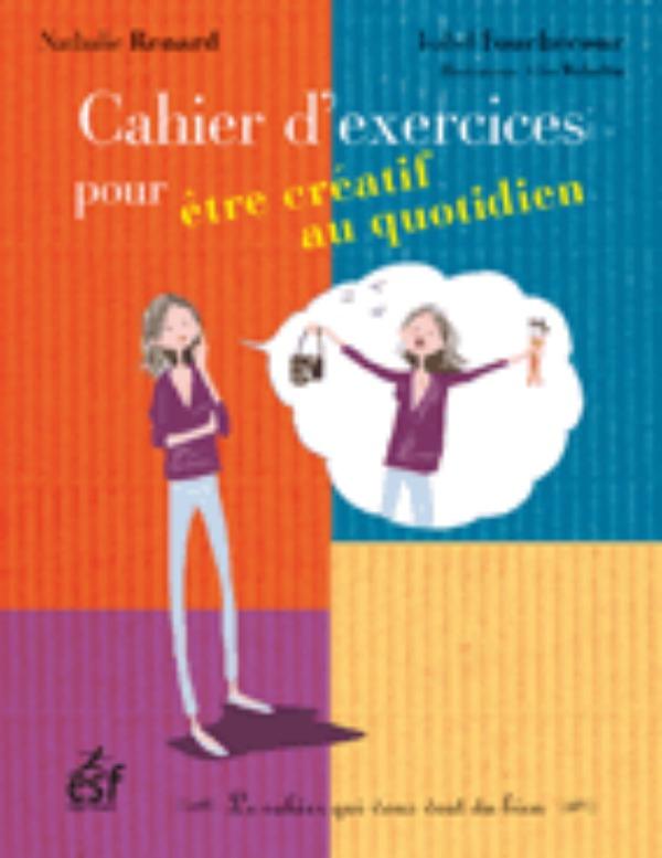 CAHIER D EXERCICES POUR ETRE CREATIF AU QUOTIDIEN