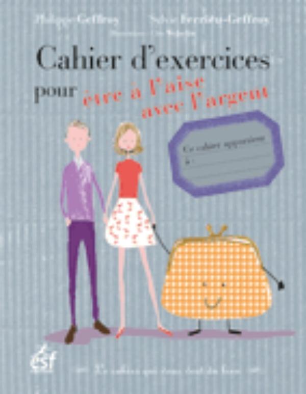 CAHIER D EXERCICES POUR ETRE A L AISE AVEC L ARGENT