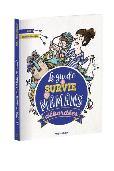 LE GUIDE DE SURVIE DES MAMANS DEBORDEES
