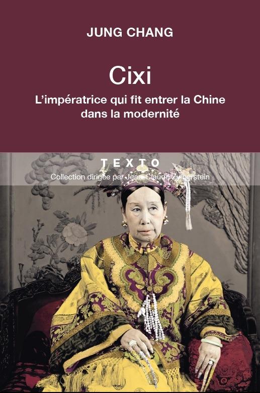 L IMPERATRICE CIXI. LA CONCUBINE QUI FIT ENTRER LA CHINE DANS LA MODERNITE