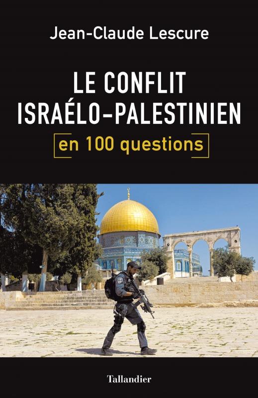 LE CONFLIT ISRAELO PASLESTINIEN EN 100 QUESTIONS