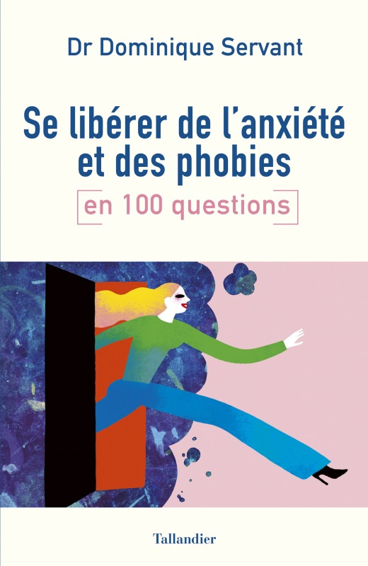 SE LIBERER DE L ANXIETE ET DES PHOBIES EN 100 QUESTIONS