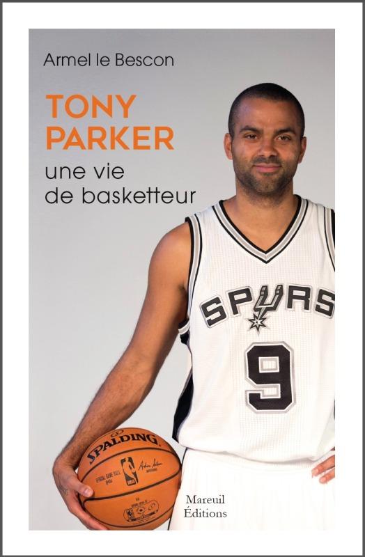 TONY PARKER - UNE VIE DE BASKETTEUR