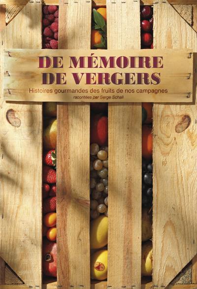 DE MEMOIRE DE VERGERS. HISTOIRES GOURMANDES DES FRUITS DE NOS CAMPAGNES.