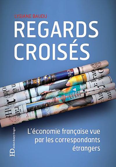 REGARDS CROISES - L'ECONOMIE FRANCAISE VUE PAR LES CORRESPONDANTS ETRANGERS