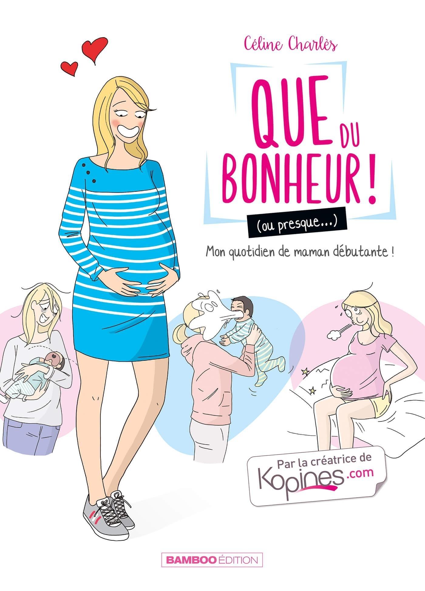 QUE DU BONHEUR (OU PRESQUE...) - TOME 1 - MA VIE DE MAMAN DEBUTANTE !