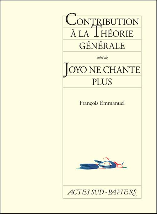 CONTRIBUTION A LA THEORIE GENERALE SUIVI DE JOYO' CHANTE PLUS