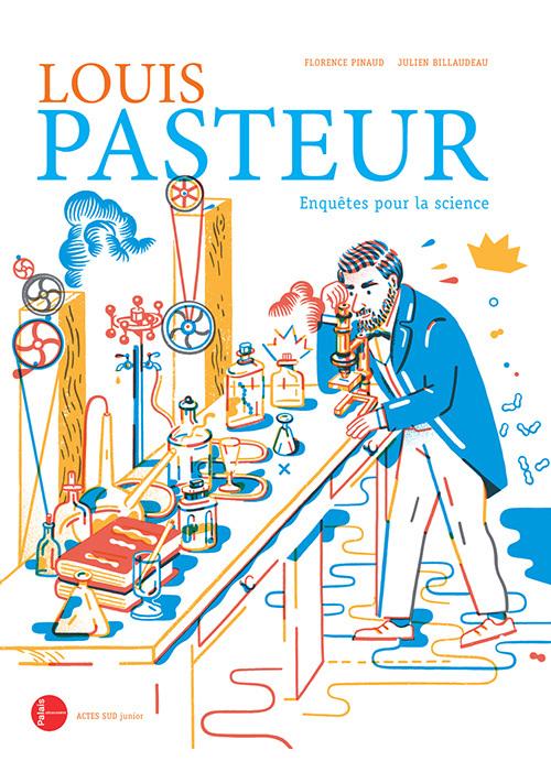 LOUIS PASTEUR:ENQUETES POUR LA SCIENCE