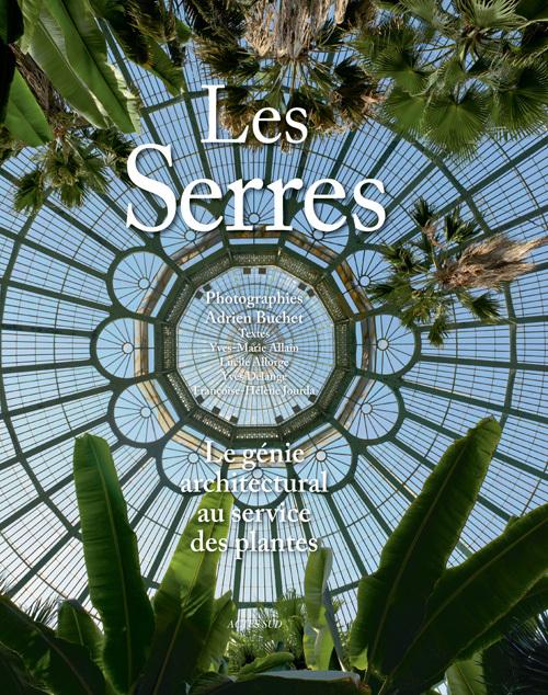LES SERRES - LE GENIE ARCHITECTURAL AU SERVICE DES PLANTES