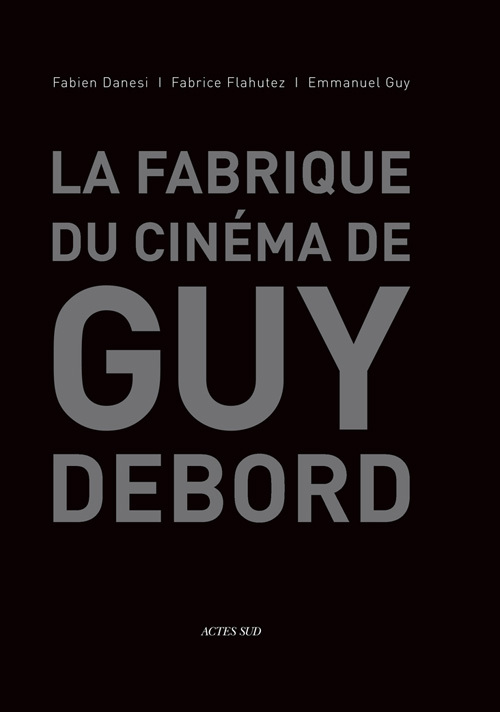 LA FABRIQUE DU CINEMA DE GUY DEBORD