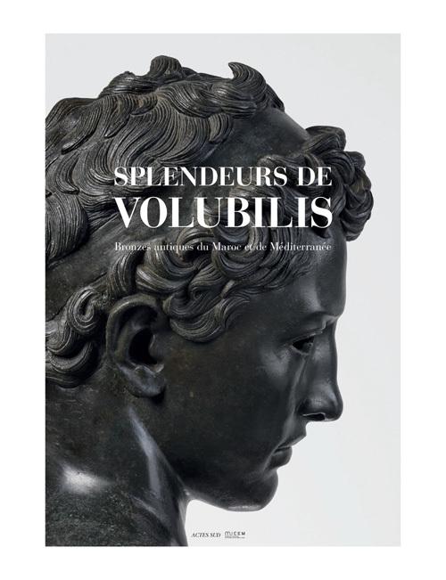 SPLENDEURS DE VOLUBILIS BRONZES ANTIQUES DU MAROC ET DE MEDITERRANEE