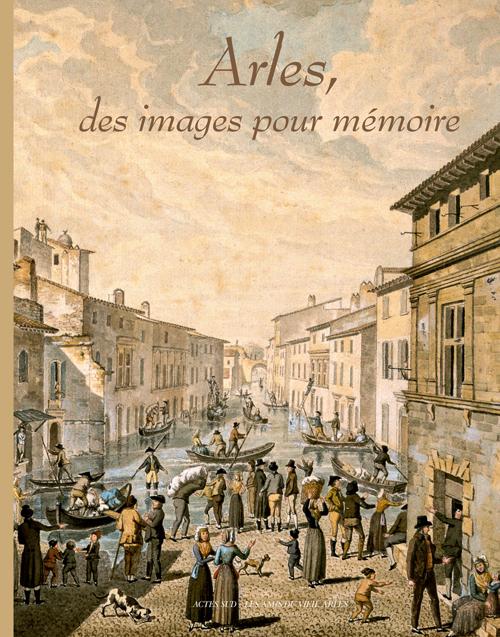 ARLES, DES IMAGES POUR MEMOIRE