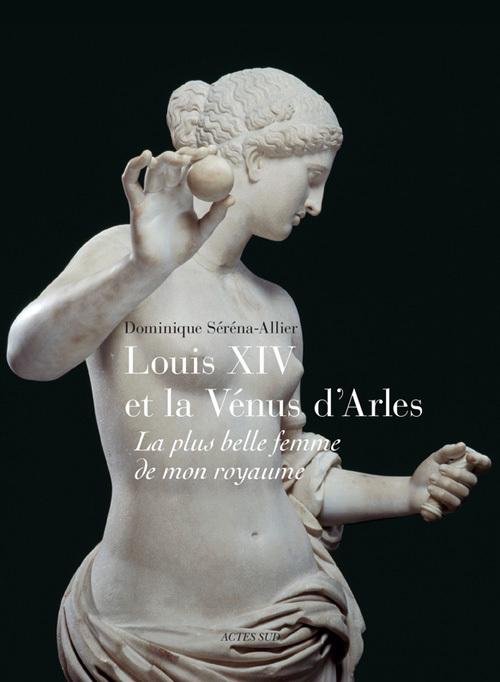 LOUIS XIV ET LA VENUS D'ARLES
