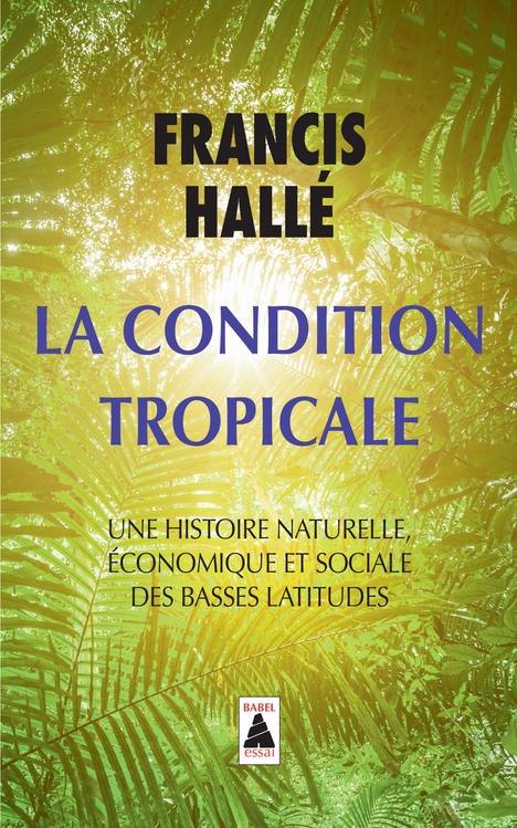 LA CONDITION TROPICALE UNE HISTOIRE NATURELLE, ECONOMIQUE ET SOCIALE DE BASSES LATITUDES