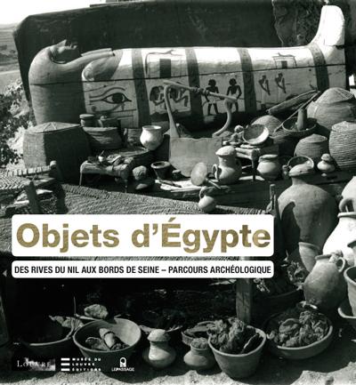 OBJETS D'EGYPTE-DES RIVES DU NIL AUX BORDS DE SEINE-PARCOURS ARCHEOLOGIQUE