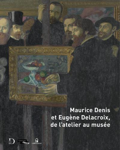 MAURICE DENIS ET EUGENE DELACROIX, DE L'ATELIER AU MUSEE