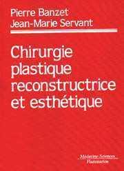 CHIRURGIE PLASTIQUE RECONSTRUCTIVE ET ESTHETIQUE (COL. TRAITES)