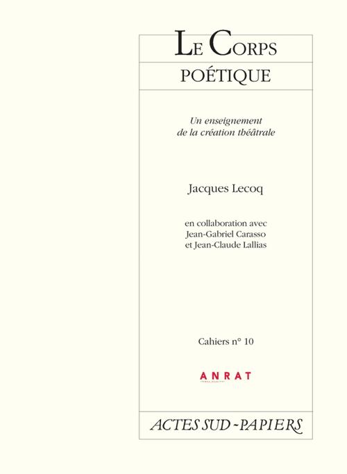 CAHIERS ANRAT NO 10 - JACQUES LECOQ, LE CORPS POETIQUE