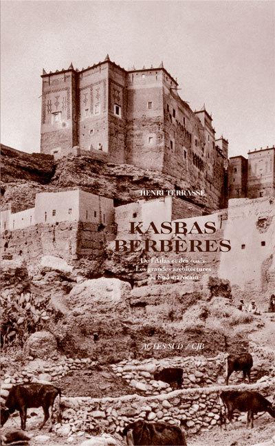 KASBAS BERBERES DE L'ATLAS ET DES OASIS LES GRANDES ARCHITECTURES DU SUD MAROCAIN