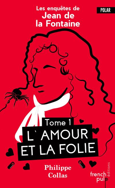 LES ENQUETES DE JEAN DE LA FONTAINE - TOME 1 L'AMOUR ET LA FOLIE