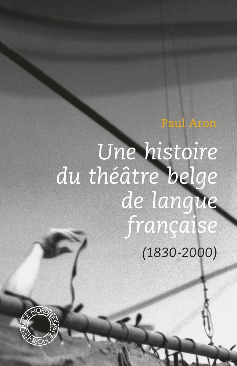 UNE HISTOIRE DU THEATRE BELGE DE LANGUE FRANCAISE