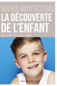 LA DECOUVERTE DE L ENFANT PEDAGOGIE SCIENTIFIQUE TOME 1