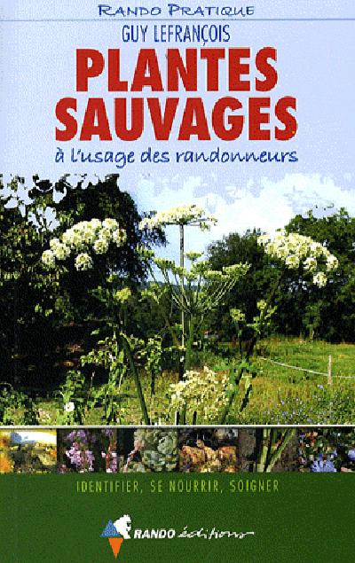 PLANTES SAUVAGES A L'USAGE DES RANDONNEURS