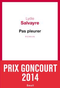 Pas pleurer | Salvayre, Lydie. Auteur