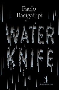Water knife | Bacigalupi, Paolo. Auteur