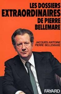 Les dossiers extraordinaires de Pierre Bellemare, t.1 | Bellemare, Pierre. Auteur