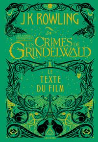 Les crimes de Grindenwald : le texte du film | Rowling, Joanne K.. Auteur