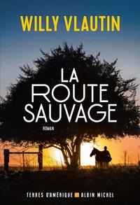 La route sauvage | Vlautin, Willy. Auteur