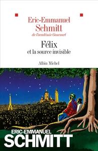 Félix et la source invisible | Schmitt, Eric-Emmanuel. Auteur