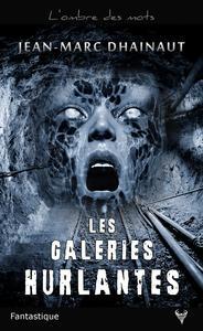 Les Galeries hurlantes | Dhainaut, Jean-Marc. Auteur
