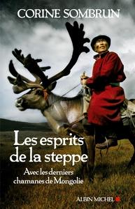 esprits de la steppe (Les) : avec les derniers chamanes de Mongolie | Sombrun, Corine. Auteur